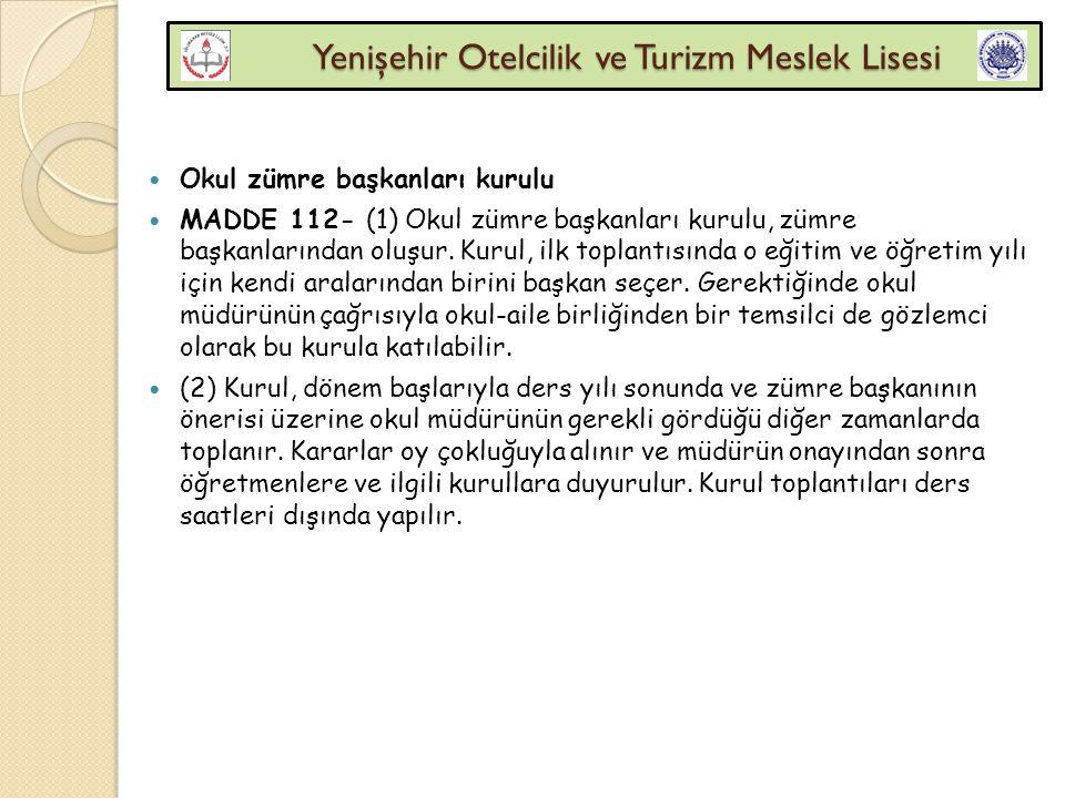 Yenişehir Otelcilik ve Turizm Meslek Lisesi Yenişehir Otelcilik ve Turizm Meslek Lisesi Okul zümre başkanları kurulu MADDE 112- (1) Okul zümre başkanl