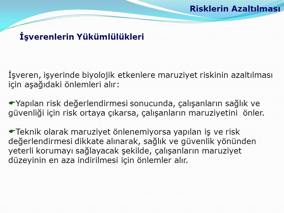 Risklerin Azaltılması İşveren, işyerinde biyolojik etkenlere maruziyet riskinin azaltılması için aşağıdaki önlemleri alır:  Yapılan risk değerlendirm