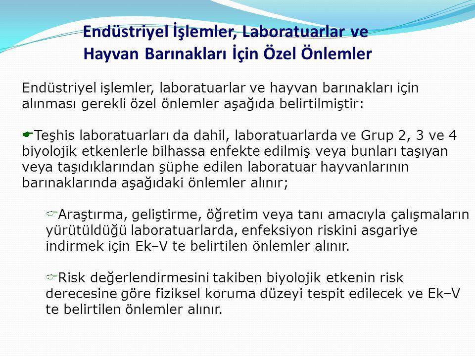 Endüstriyel işlemler, laboratuarlar ve hayvan barınakları için alınması gerekli özel önlemler aşağıda belirtilmiştir:  Teşhis laboratuarları da dahil