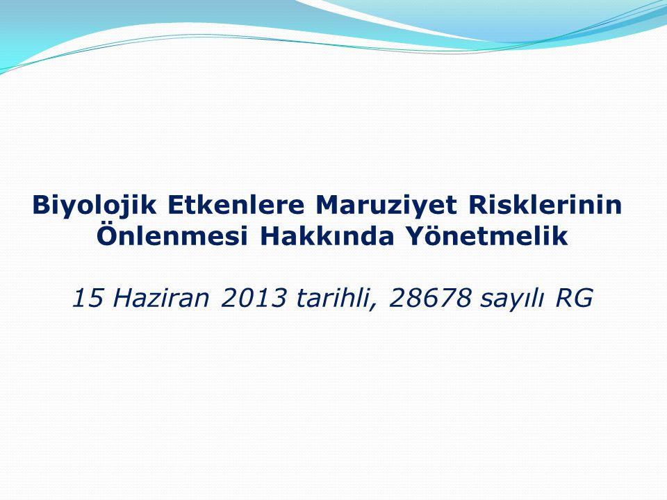 Biyolojik Etkenlere Maruziyet Risklerinin Önlenmesi Hakkında Yönetmelik 15 Haziran 2013 tarihli, 28678 sayılı RG