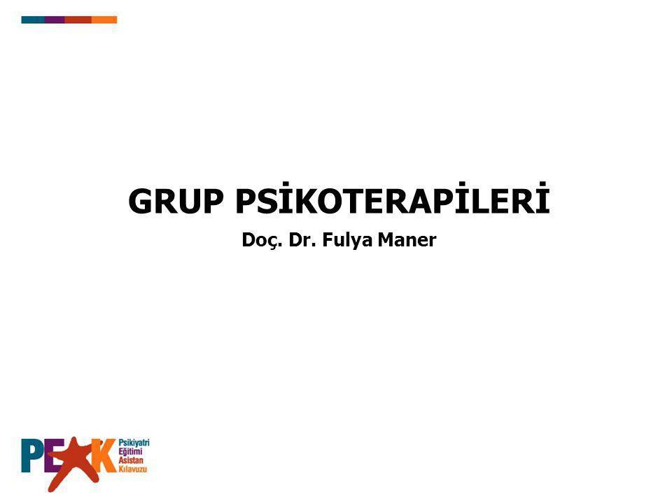 GRUP PSİKOTERAPİLERİ Doç. Dr. Fulya Maner