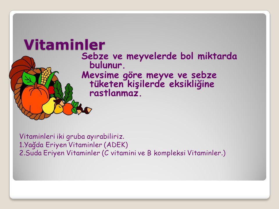 Vitaminler Sebze ve meyvelerde bol miktarda bulunur. Mevsime göre meyve ve sebze tüketen kişilerde eksikliğine rastlanmaz. Vitaminleri iki gruba ayıra