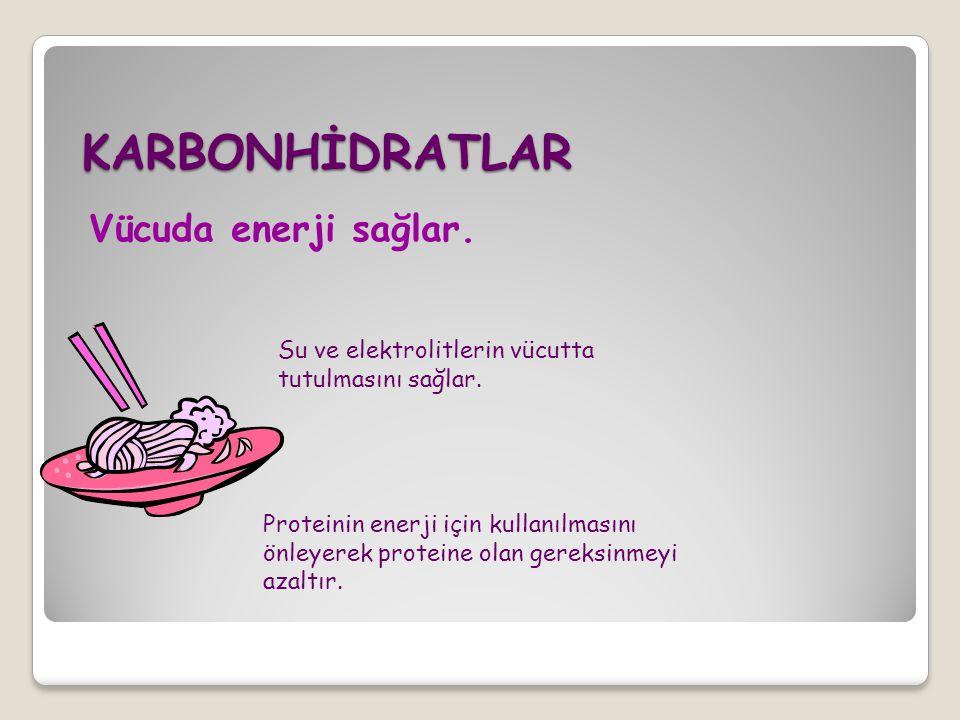 KARBONHİDRATLAR Vücuda enerji sağlar. Su ve elektrolitlerin vücutta tutulmasını sağlar. Proteinin enerji için kullanılmasını önleyerek proteine olan g