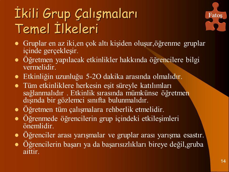 14 İkili Grup Çalışmaları Temel İlkeleri İkili Grup Çalışmaları Temel İlkeleri Gruplar en az iki,en çok altı kişiden oluşur,öğrenme gruplar içinde ger