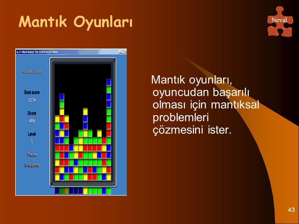 43 Mantık oyunları, oyuncudan başarılı olması için mantıksal problemleri çözmesini ister. Mantık Oyunları Neval