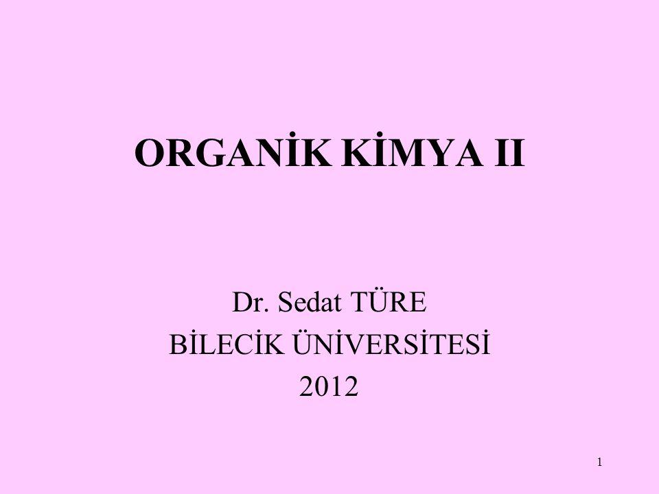 1 ORGANİK KİMYA II Dr. Sedat TÜRE BİLECİK ÜNİVERSİTESİ 2012