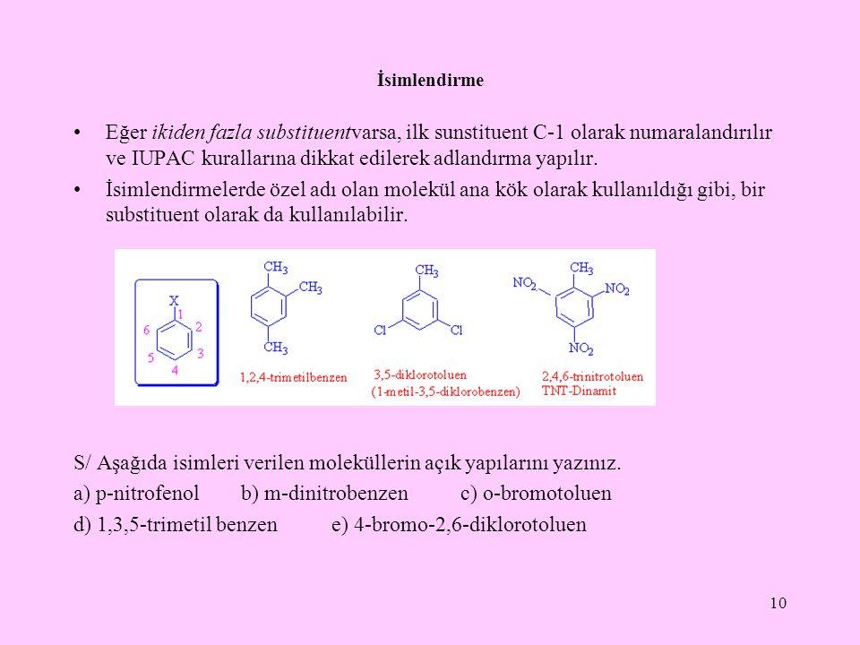 İsimlendirme Eğer ikiden fazla substituentvarsa, ilk sunstituent C-1 olarak numaralandırılır ve IUPAC kurallarına dikkat edilerek adlandırma yapılır.