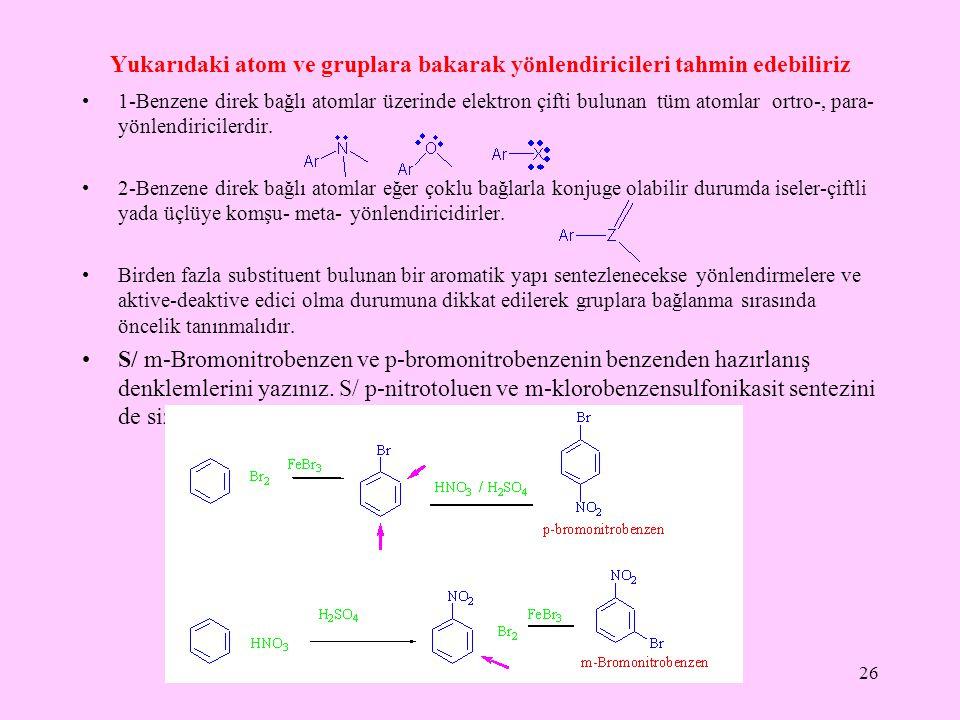 Yukarıdaki atom ve gruplara bakarak yönlendiricileri tahmin edebiliriz 1-Benzene direk bağlı atomlar üzerinde elektron çifti bulunan tüm atomlar ortro-, para- yönlendiricilerdir.
