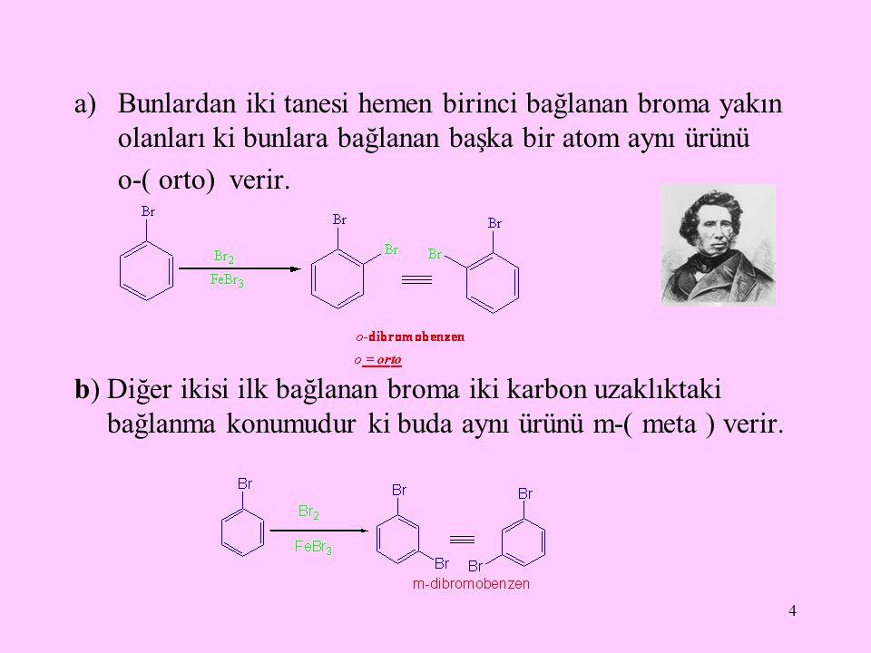 4 a)Bunlardan iki tanesi hemen birinci bağlanan broma yakın olanları ki bunlara bağlanan başka bir atom aynı ürünü o-( orto) verir.