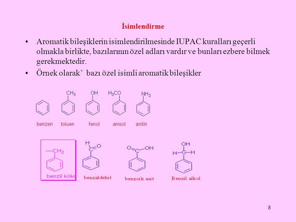 İsimlendirme Aromatik bileşiklerin isimlendirilmesinde IUPAC kuralları geçerli olmakla birlikte, bazılarının özel adları vardır ve bunları ezbere bilmek gerekmektedir.