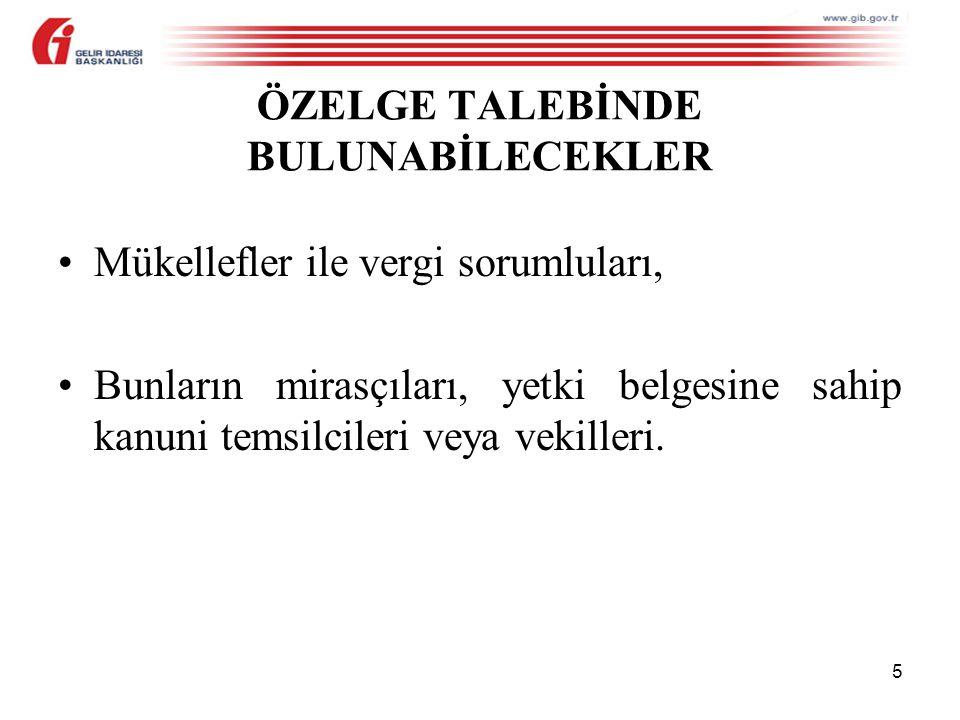 6 ÖZELGE VERMEYE YETKİLİ MAKAM Vergi Dairesi Başkanlıkları, Vergi Dairesi Başkanlığı bulunmayan illerde ise Defterdarlıklar.