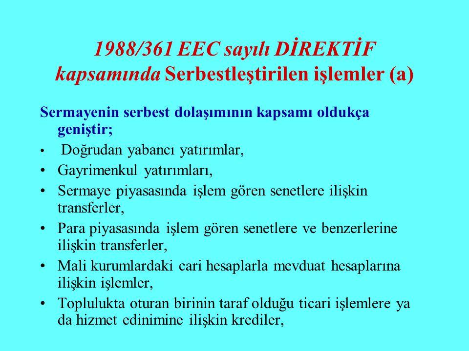 1988/361 EEC sayılı DİREKTİF kapsamında Serbestleştirilen işlemler (a) Sermayenin serbest dolaşımının kapsamı oldukça geniştir; Doğrudan yabancı yatır