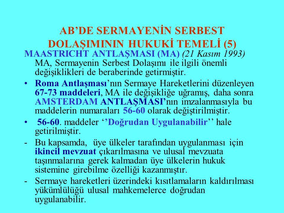 AB'DE SERMAYENİN SERBEST DOLAŞIMININ HUKUKİ TEMELİ (5) MAASTRICHT ANTLAŞMASI (MA) (21 Kasım 1993) MA, Sermayenin Serbest Dolaşımı ile ilgili önemli de