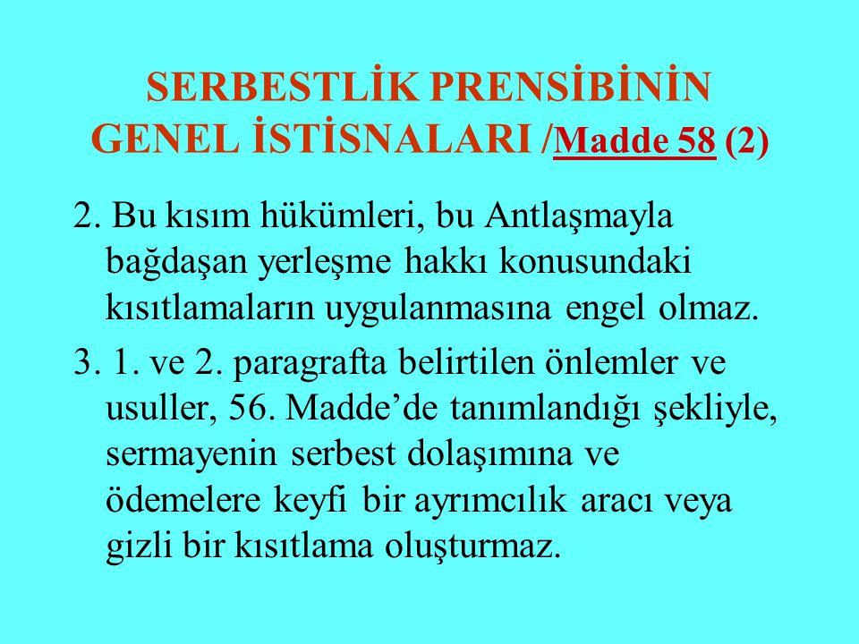 SERBESTLİK PRENSİBİNİN GENEL İSTİSNALARI / Madde 58 (2) 2. Bu kısım hükümleri, bu Antlaşmayla bağdaşan yerleşme hakkı konusundaki kısıtlamaların uygul