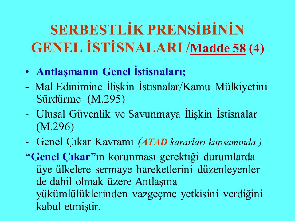 SERBESTLİK PRENSİBİNİN GENEL İSTİSNALARI / Madde 58 (4) Antlaşmanın Genel İstisnaları; - Mal Edinimine İlişkin İstisnalar/Kamu Mülkiyetini Sürdürme (M