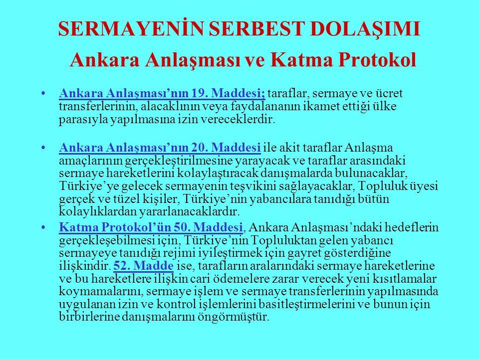 SERMAYENİN SERBEST DOLAŞIMI Ankara Anlaşması ve Katma Protokol Ankara Anlaşması'nın 19. Maddesi; taraflar, sermaye ve ücret transferlerinin, alacaklın