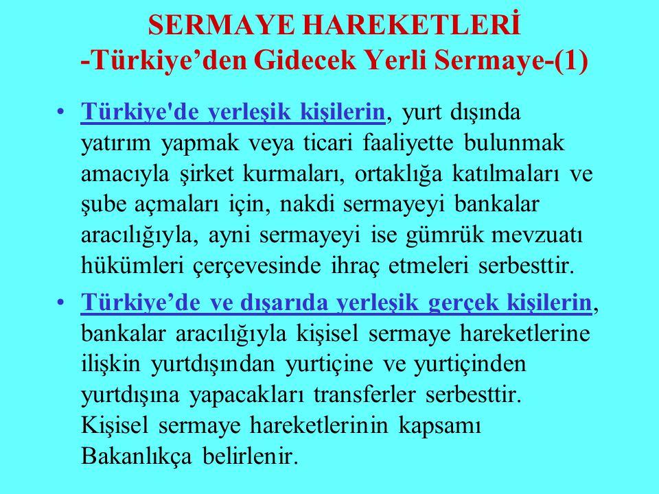 SERMAYE HAREKETLERİ -Türkiye'den Gidecek Yerli Sermaye-(1) Türkiye'de yerleşik kişilerin, yurt dışında yatırım yapmak veya ticari faaliyette bulunmak