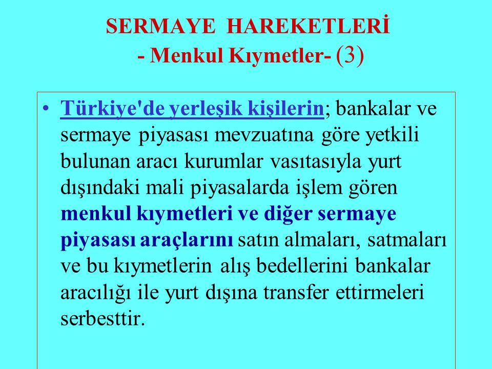 SERMAYE HAREKETLERİ - Menkul Kıymetler- (3) Türkiye'de yerleşik kişilerin; bankalar ve sermaye piyasası mevzuatına göre yetkili bulunan aracı kurumlar