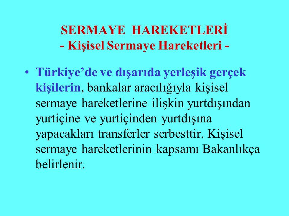 SERMAYE HAREKETLERİ - Kişisel Sermaye Hareketleri - Türkiye'de ve dışarıda yerleşik gerçek kişilerin, bankalar aracılığıyla kişisel sermaye hareketler