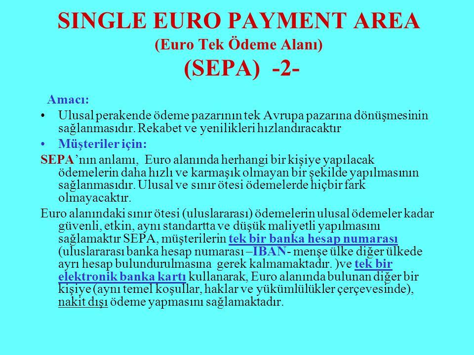 SINGLE EURO PAYMENT AREA (Euro Tek Ödeme Alanı) (SEPA) -2- Amacı: Ulusal perakende ödeme pazarının tek Avrupa pazarına dönüşmesinin sağlanmasıdır. Rek