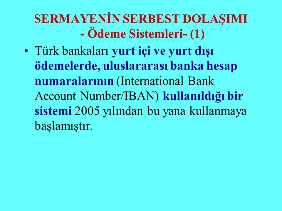 SERMAYENİN SERBEST DOLAŞIMI - Ödeme Sistemleri- (1) Türk bankaları yurt içi ve yurt dışı ödemelerde, uluslararası banka hesap numaralarının (Internati