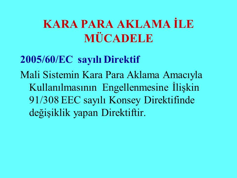 KARA PARA AKLAMA İLE MÜCADELE 2005/60/EC sayılı Direktif Mali Sistemin Kara Para Aklama Amacıyla Kullanılmasının Engellenmesine İlişkin 91/308 EEC say