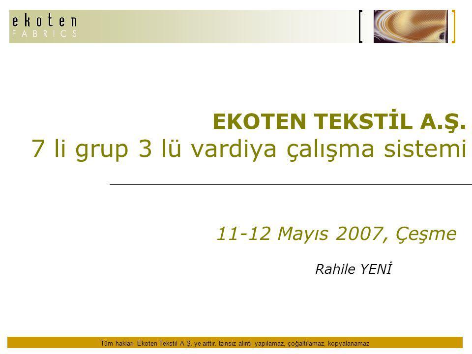 Tüm hakları Ekoten Tekstil A.Ş. ye aittir. İzinsiz alıntı yapılamaz, çoğaltılamaz, kopyalanamaz EKOTEN TEKSTİL A.Ş. 7 li grup 3 lü vardiya çalışma sis