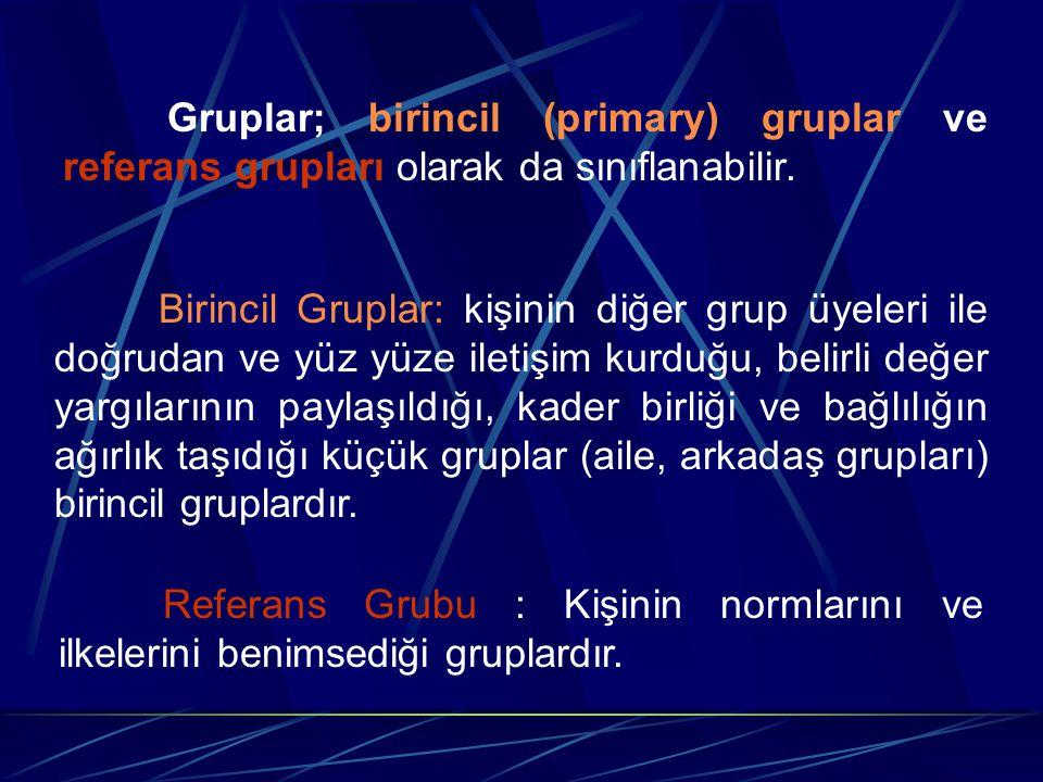 Gruplar; birincil (primary) gruplar ve referans grupları olarak da sınıflanabilir. Birincil Gruplar: kişinin diğer grup üyeleri ile doğrudan ve yüz yü