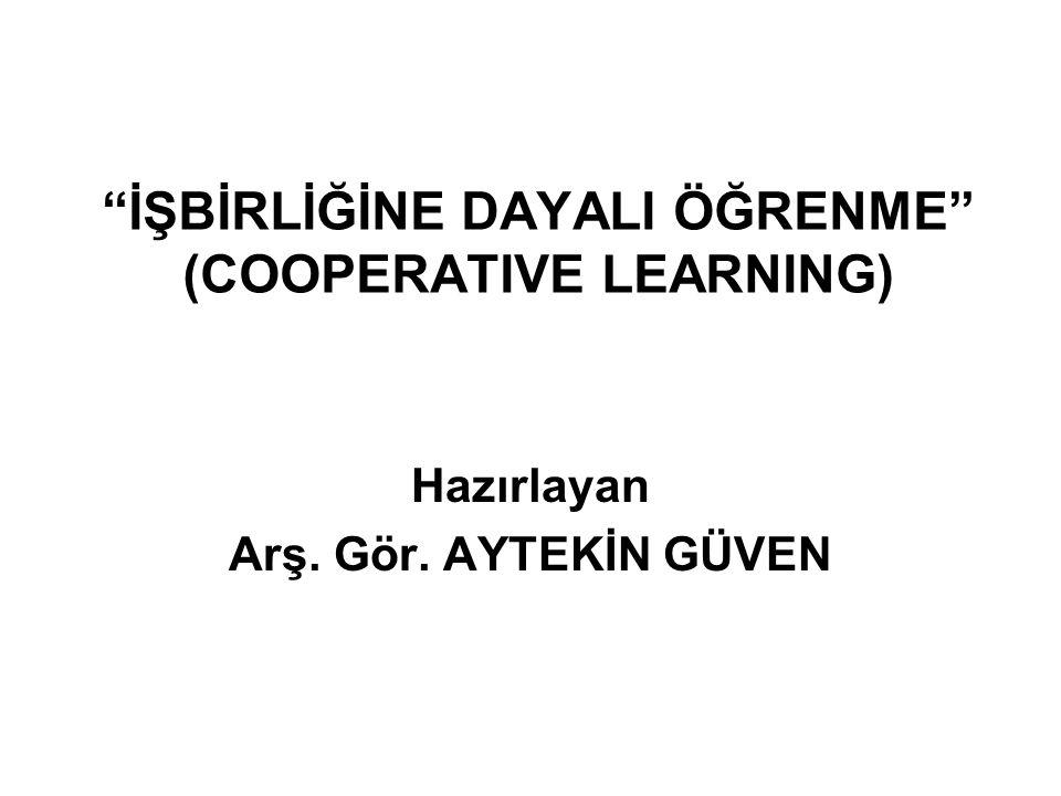 """""""İŞBİRLİĞİNE DAYALI ÖĞRENME"""" (COOPERATIVE LEARNING) Hazırlayan Arş. Gör. AYTEKİN GÜVEN"""