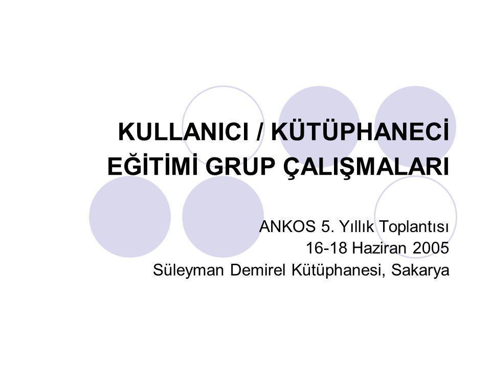KULLANICI / KÜTÜPHANECİ EĞİTİMİ GRUP ÇALIŞMALARI ANKOS 5.