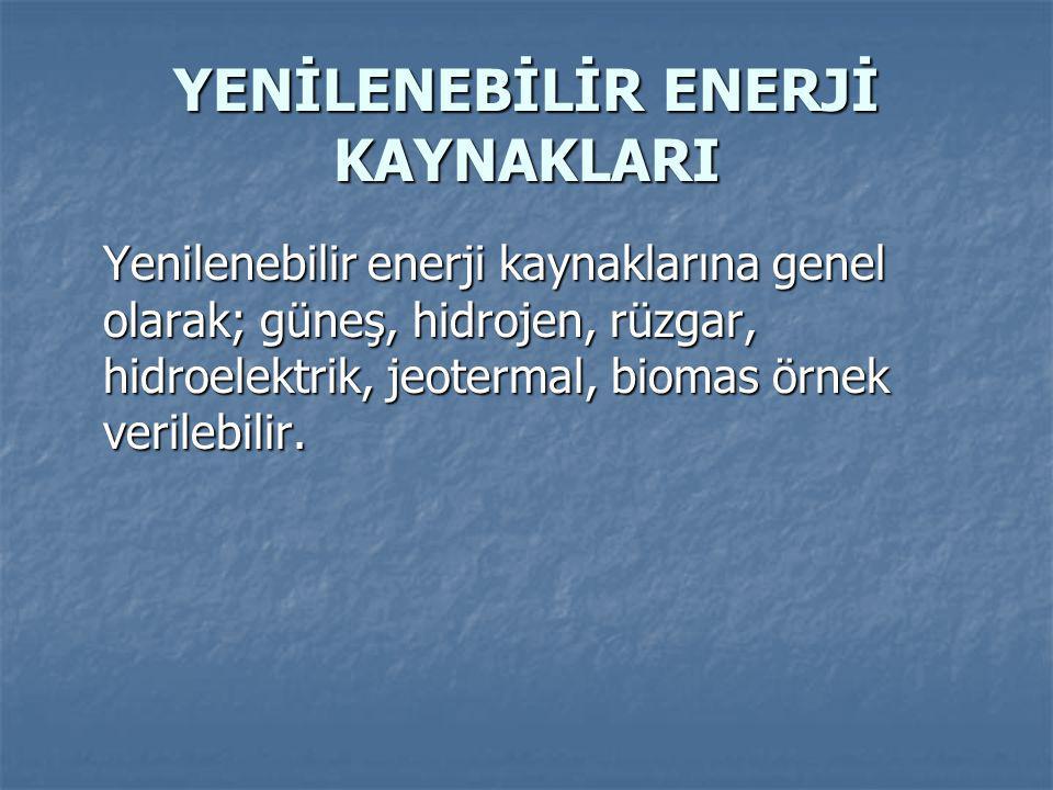 YENİLENEBİLİR ENERJİ KAYNAKLARI Yenilenebilir enerji kaynaklarına genel olarak; güneş, hidrojen, rüzgar, hidroelektrik, jeotermal, biomas örnek verilebilir.