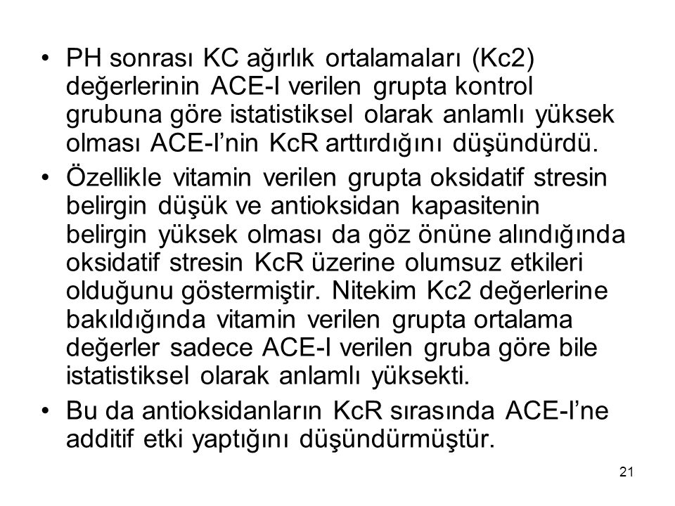 21 PH sonrası KC ağırlık ortalamaları (Kc2) değerlerinin ACE-I verilen grupta kontrol grubuna göre istatistiksel olarak anlamlı yüksek olması ACE-I'ni