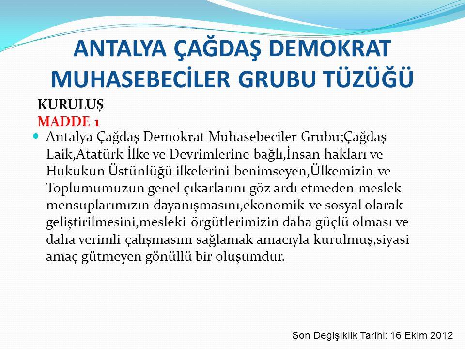 ANTALYA ÇAĞDAŞ DEMOKRAT MUHASEBECİLER GRUBU TÜZÜĞÜ KURULUŞ MADDE 1 Antalya Çağdaş Demokrat Muhasebeciler Grubu;Çağdaş Laik,Atatürk İlke ve Devrimlerin