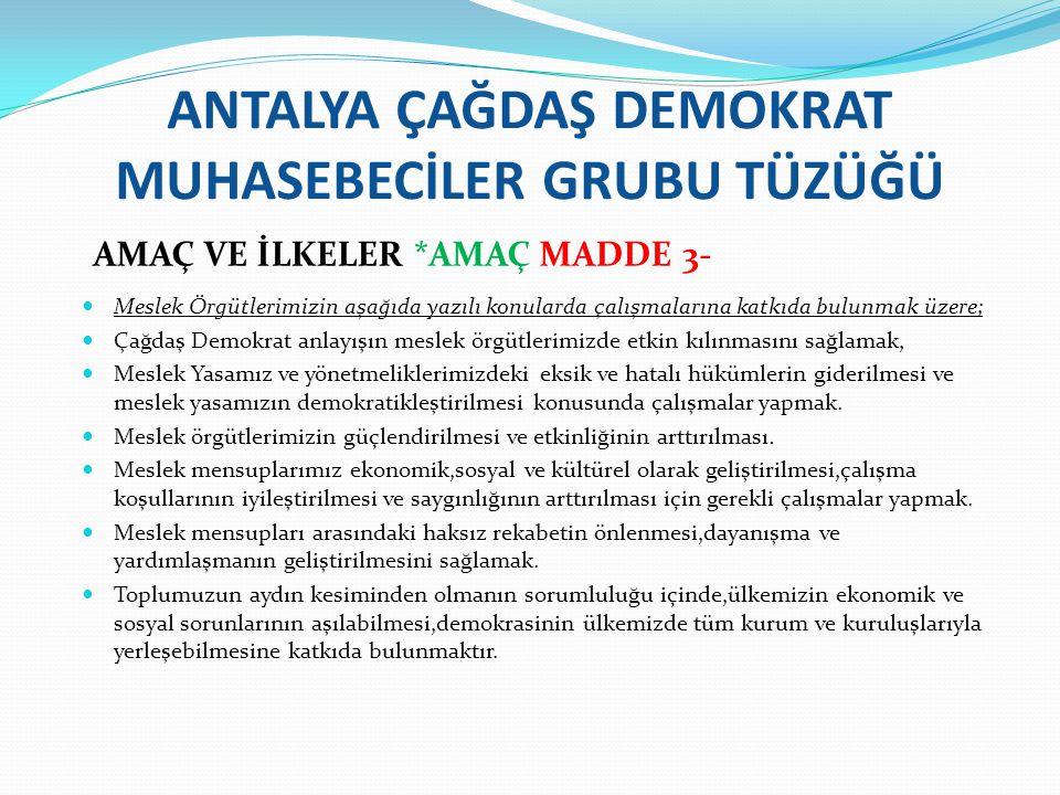 ANTALYA ÇAĞDAŞ DEMOKRAT MUHASEBECİLER GRUBU TÜZÜĞÜ ÇALIŞMA İLKELERİMİZ: MADDE 4 a)Grubun yapılanması ve organlarının oluşumu demokratik olacaktır.Tüm çalışma ve kararlarda demokratik işleyiş sağlanacaktır.