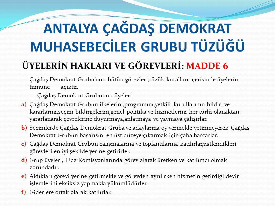 ANTALYA ÇAĞDAŞ DEMOKRAT MUHASEBECİLER GRUBU TÜZÜĞÜ SEÇİMLER MADDE 9 ODA-ODALAR BİRLİĞİ VAKIF VE DERNEK SEÇİMLERİ a)Oda Yönetim, Denetim, Disiplin Kurullarına aday üyeler ön seçimle seçilir.