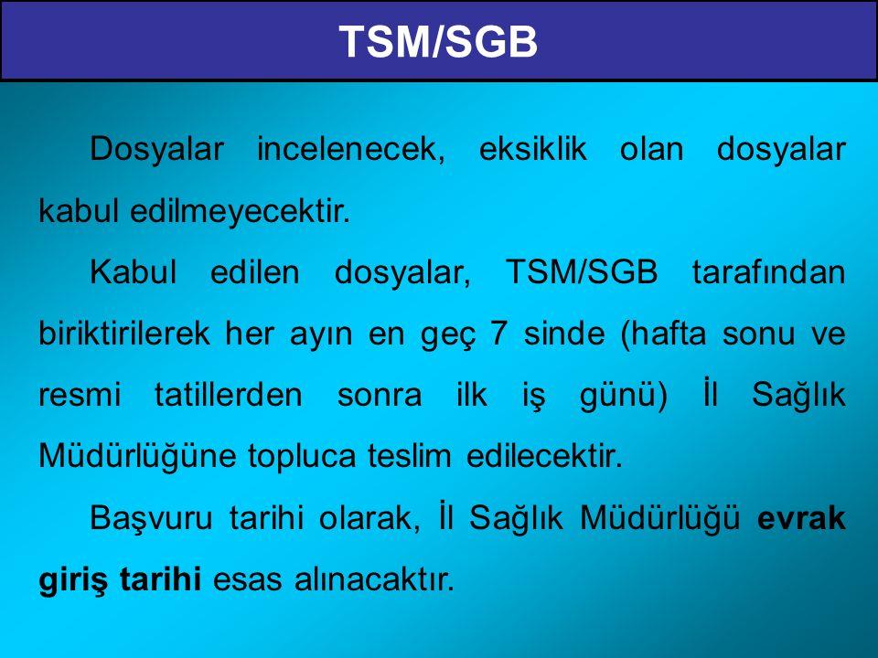 TSM/SGB Dosyalar incelenecek, eksiklik olan dosyalar kabul edilmeyecektir. Kabul edilen dosyalar, TSM/SGB tarafından biriktirilerek her ayın en geç 7