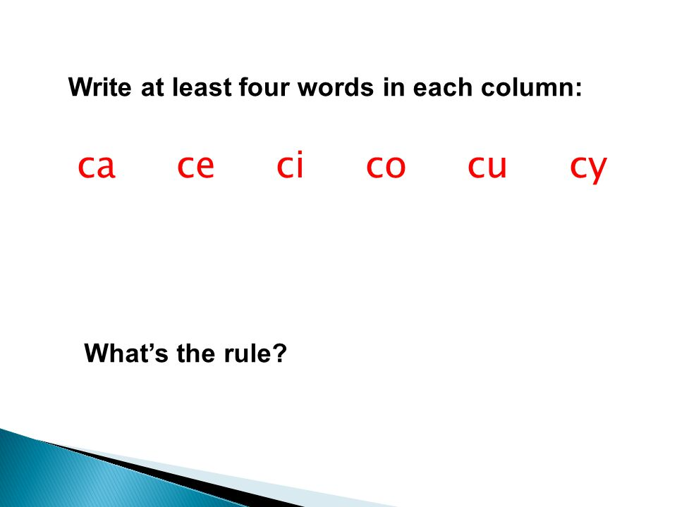 ca ce ci co cu cy Write at least four words in each column: What's the rule?