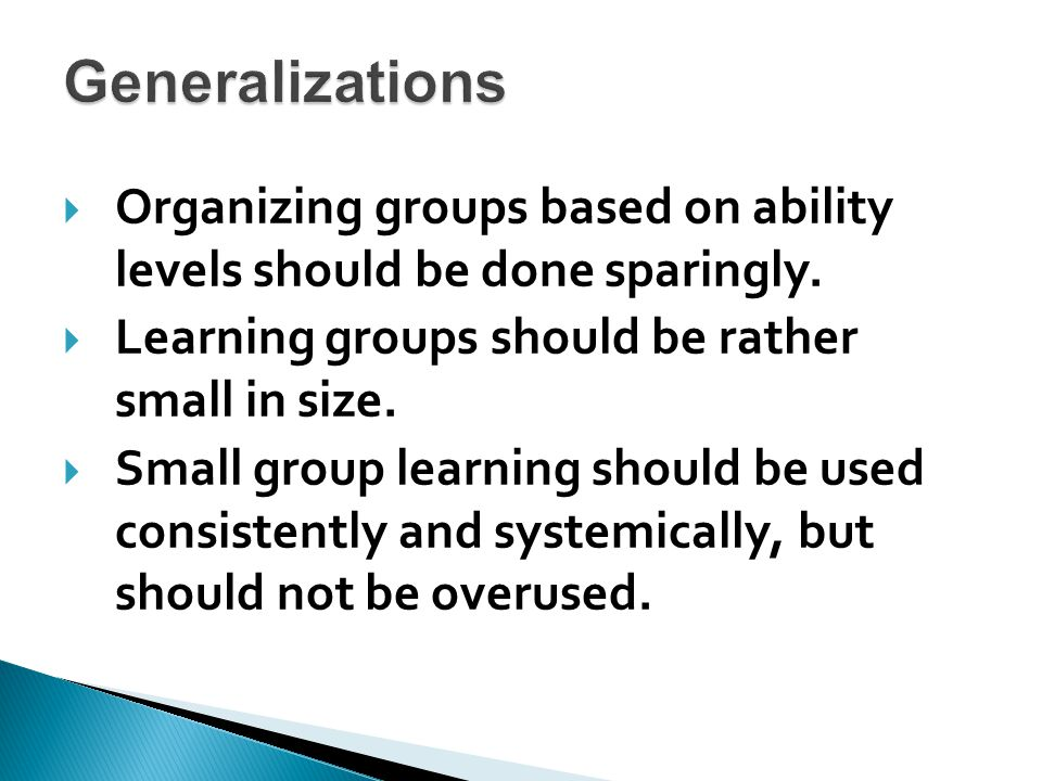  Use a variety of criteria to group students. Use informal, formal and base groups.