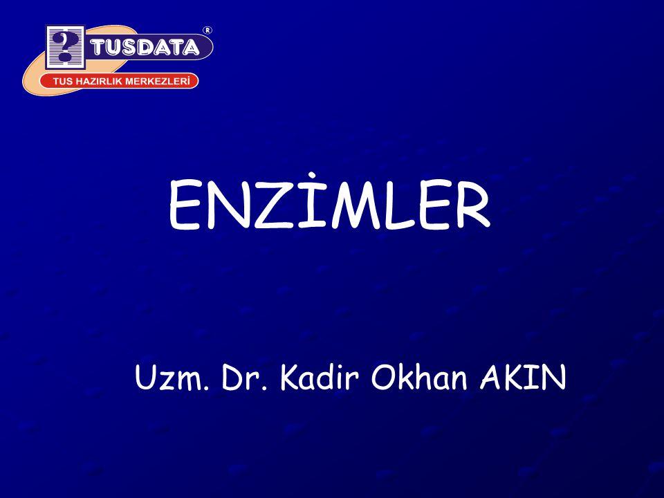 ENZİMLER Uzm. Dr. Kadir Okhan AKIN