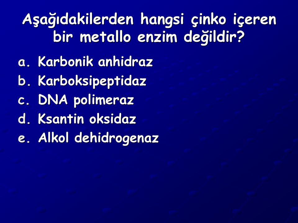 Aşağıdakilerden hangsi çinko içeren bir metallo enzim değildir? a.K arbonik anhidraz b.K arboksipeptidaz c.D NA polimeraz d.K santin oksidaz e.A lkol