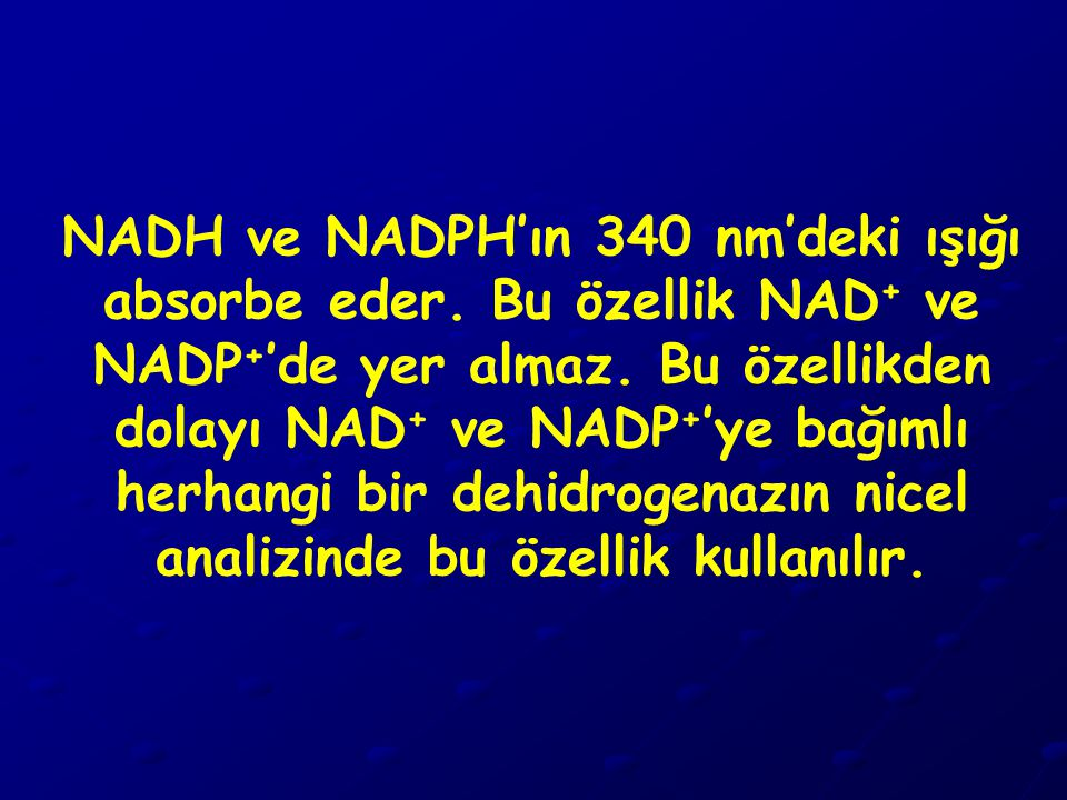 NADH ve NADPH'ın 340 nm'deki ışığı absorbe eder. Bu özellik NAD + ve NADP + 'de yer almaz. Bu özellikden dolayı NAD + ve NADP + 'ye bağımlı herhangi b