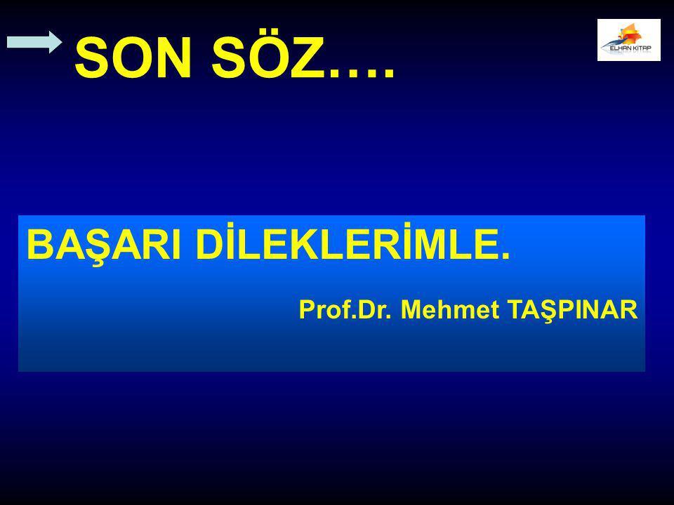 BAŞARI DİLEKLERİMLE. Prof.Dr. Mehmet TAŞPINAR SON SÖZ….