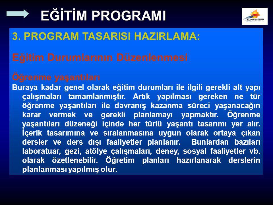 3. PROGRAM TASARISI HAZIRLAMA: Eğitim Durumlarının Düzenlenmesi Öğrenme yaşantıları Buraya kadar genel olarak eğitim durumları ile ilgili gerekli alt