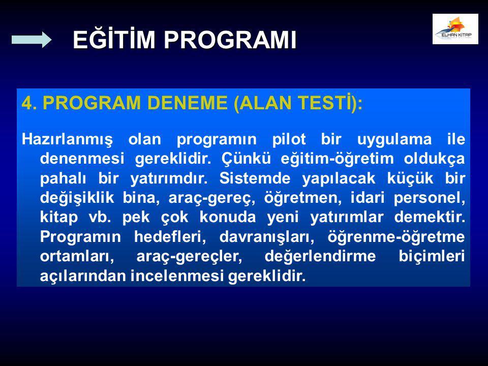 4. PROGRAM DENEME (ALAN TESTİ): Hazırlanmış olan programın pilot bir uygulama ile denenmesi gereklidir. Çünkü eğitim-öğretim oldukça pahalı bir yatırı
