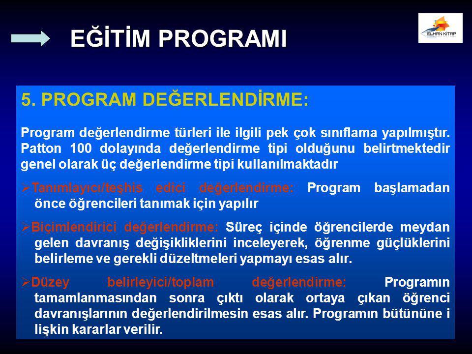 5. PROGRAM DEĞERLENDİRME: Program değerlendirme türleri ile ilgili pek çok sınıflama yapılmıştır. Patton 100 dolayında değerlendirme tipi olduğunu bel