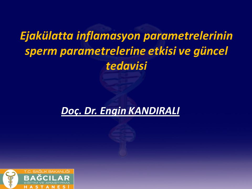 Ejakülatta inflamasyon parametrelerinin sperm parametrelerine etkisi ve güncel tedavisi Doç. Dr. Engin KANDIRALI