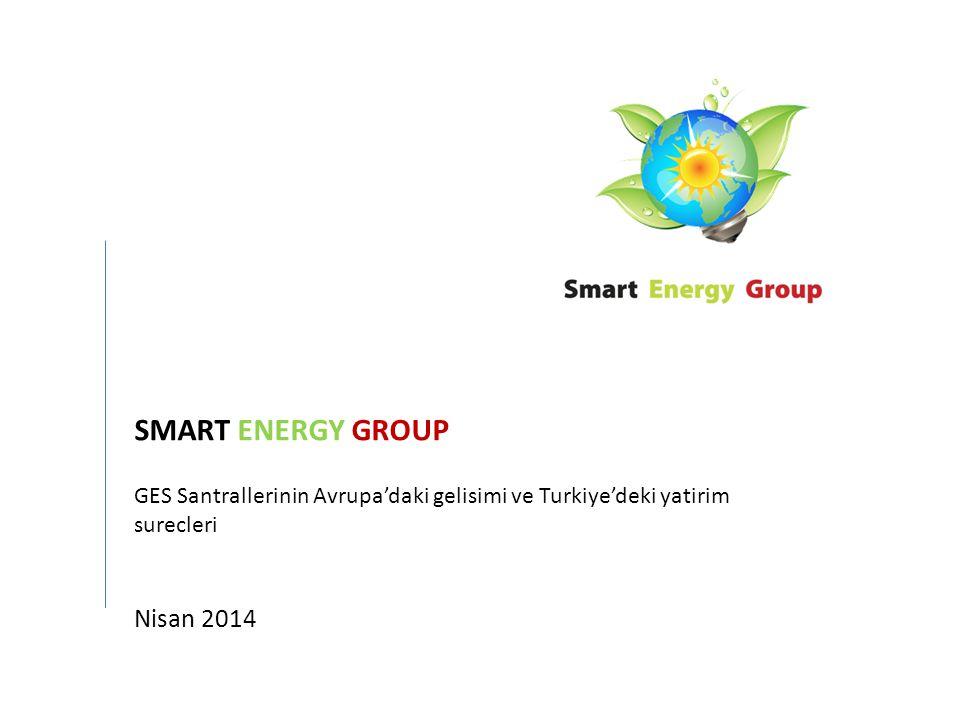 SMART ENERGY GROUP GES Santrallerinin Avrupa'daki gelisimi ve Turkiye'deki yatirim surecleri Nisan 2014