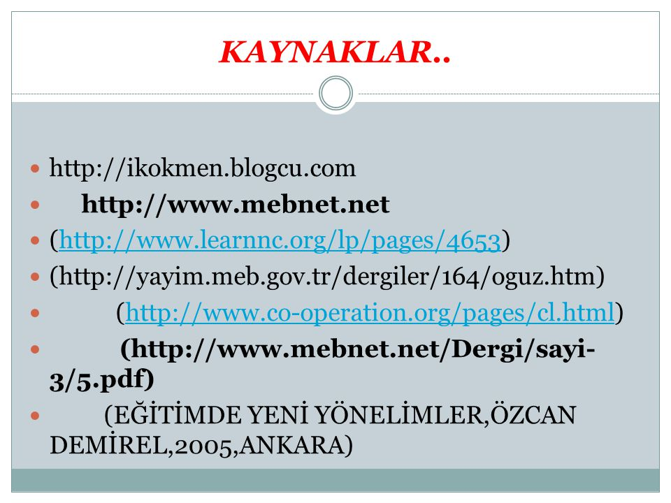 KAYNAKLAR.. http://ikokmen.blogcu.com http://www.mebnet.net (http://www.learnnc.org/lp/pages/4653)http://www.learnnc.org/lp/pages/4653 (http://yayim.m