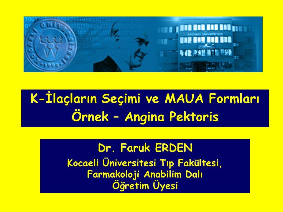 Dr. Faruk ERDEN Kocaeli Üniversitesi Tıp Fakültesi, Farmakoloji Anabilim Dalı Öğretim Üyesi K-İlaçların Seçimi ve MAUA Formları Örnek – Angina Pektori