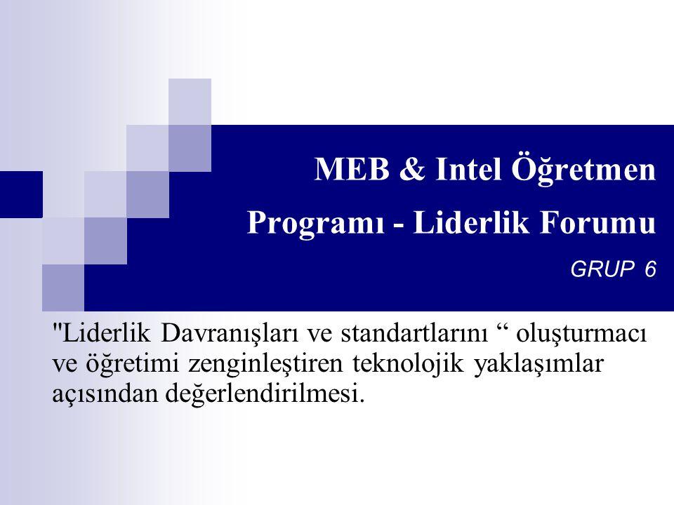 MEB & Intel Öğretmen Programı - Liderlik Forumu GRUP 6 Liderlik Davranışları ve standartlarını oluşturmacı ve öğretimi zenginleştiren teknolojik yaklaşımlar açısından değerlendirilmesi.